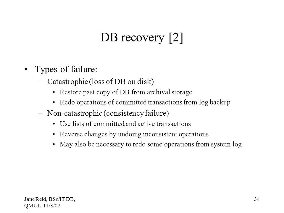 DB recovery [2] Types of failure: Catastrophic (loss of DB on disk)